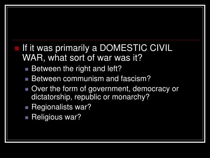 If it was primarily a DOMESTIC CIVIL WAR, what sort of war was it?