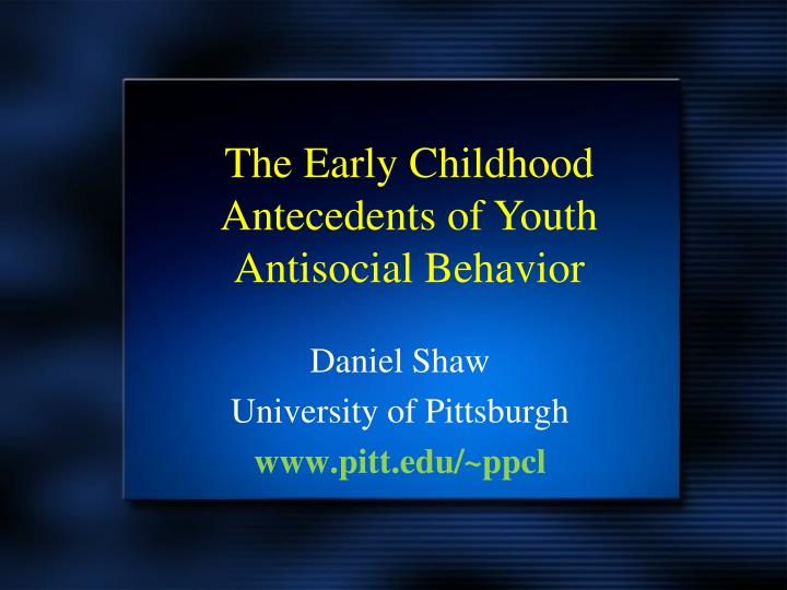 The Early Childhood Antecedents of Youth Antisocial Behavior