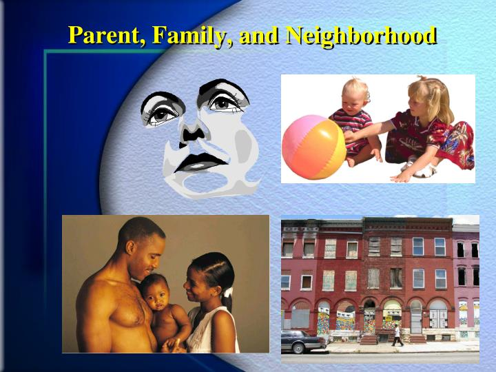 Parent, Family, and Neighborhood