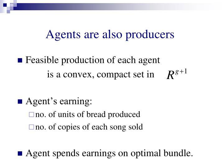 Agents are also producers