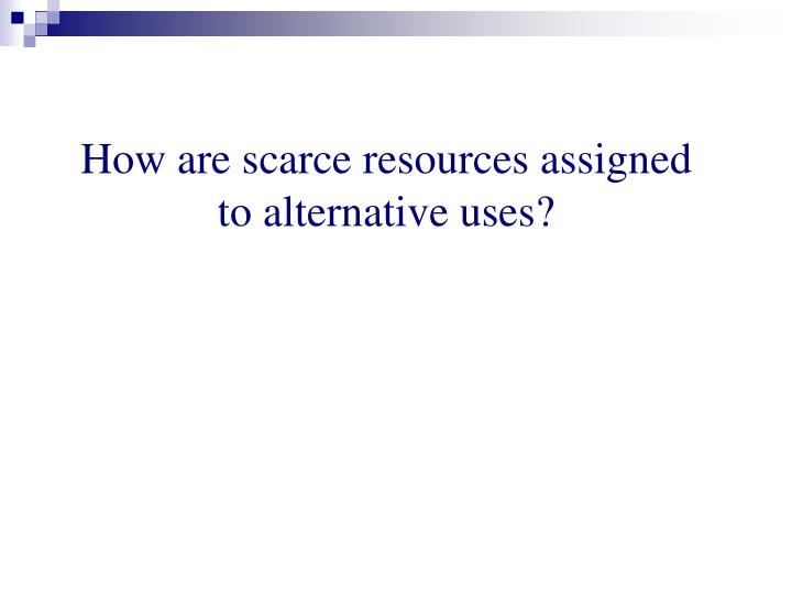 How are scarce resources assigned
