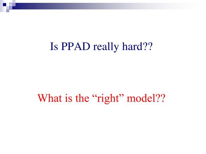Is PPAD really hard??