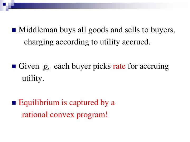 Middleman buys all goods and sells to buyers,