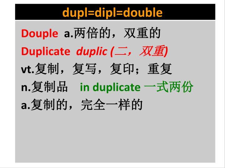 dupl=dipl=double