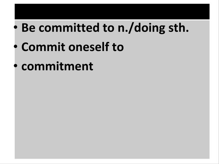 Be committed to n./doing sth.