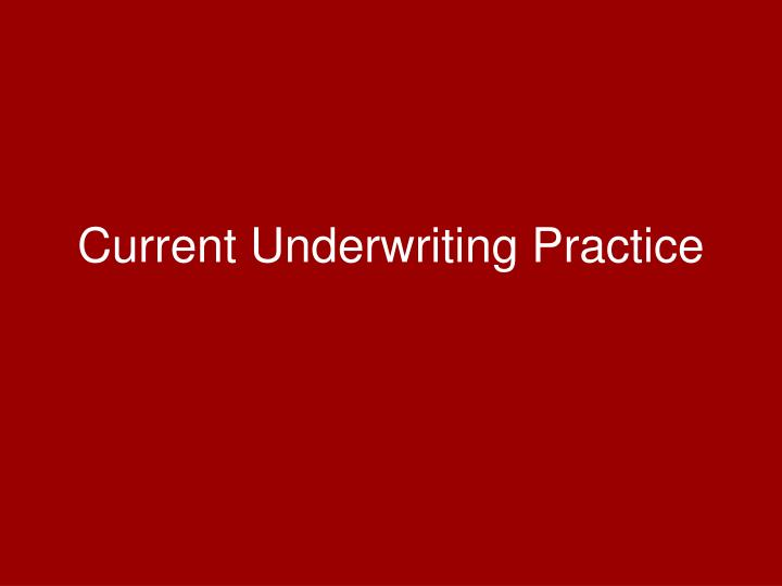Current Underwriting Practice