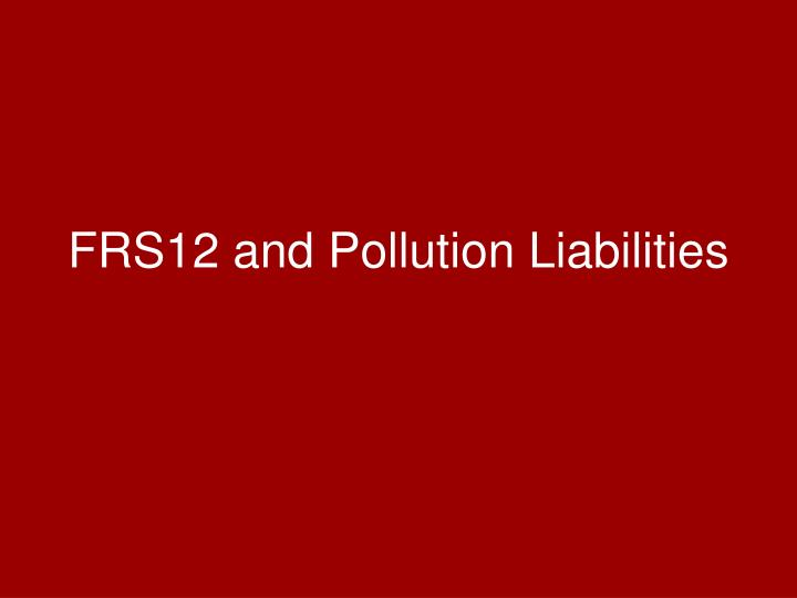 FRS12 and Pollution Liabilities