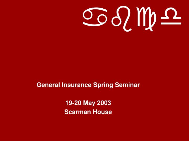 General insurance spring seminar 19 20 may 2003 scarman house