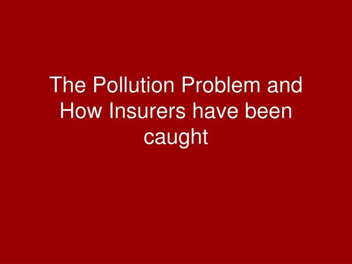 The Pollution Problem and How Insurers have been caught