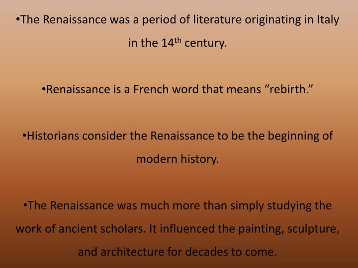 The Renaissance was a period of literature originating in Italy in the 14