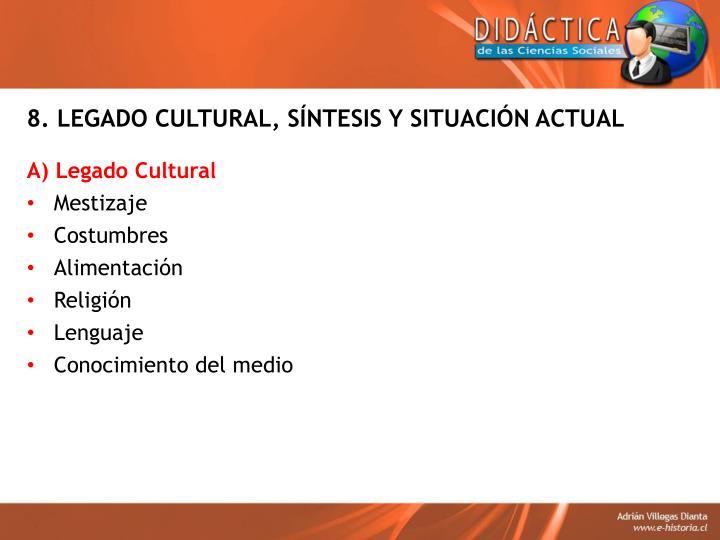8. LEGADO CULTURAL, SÍNTESIS Y SITUACIÓN ACTUAL