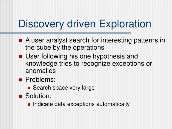 Discovery driven Exploration