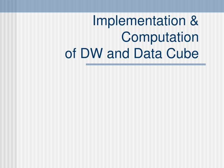 Implementation computation of dw and data cube