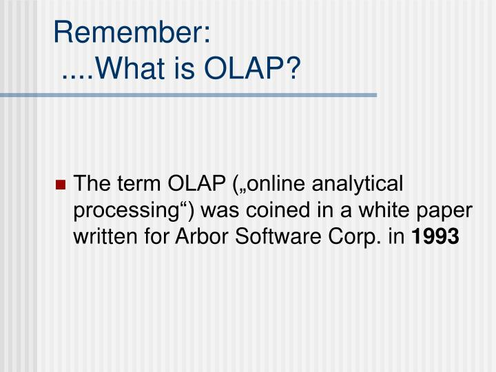 Remember what is olap