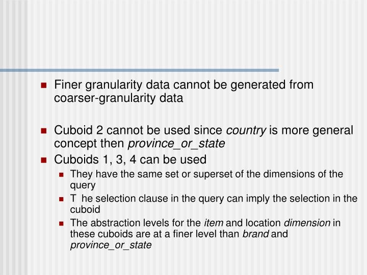 Finer granularity data cannot be generated from coarser-granularity data