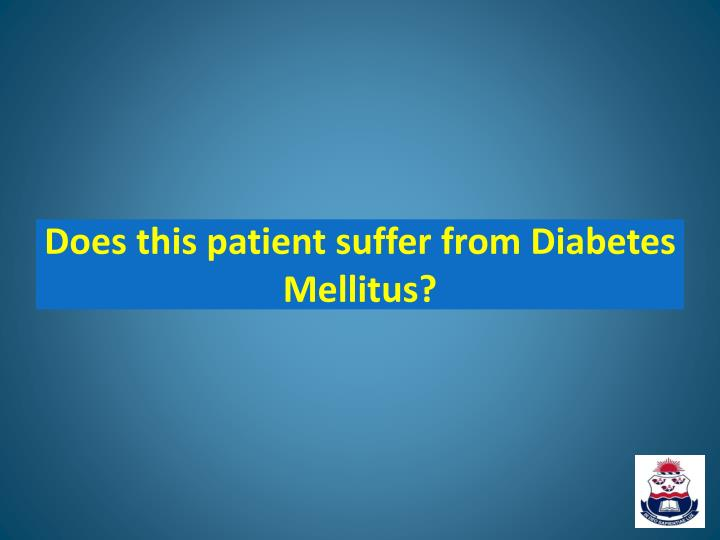 Does this patient suffer from Diabetes Mellitus?