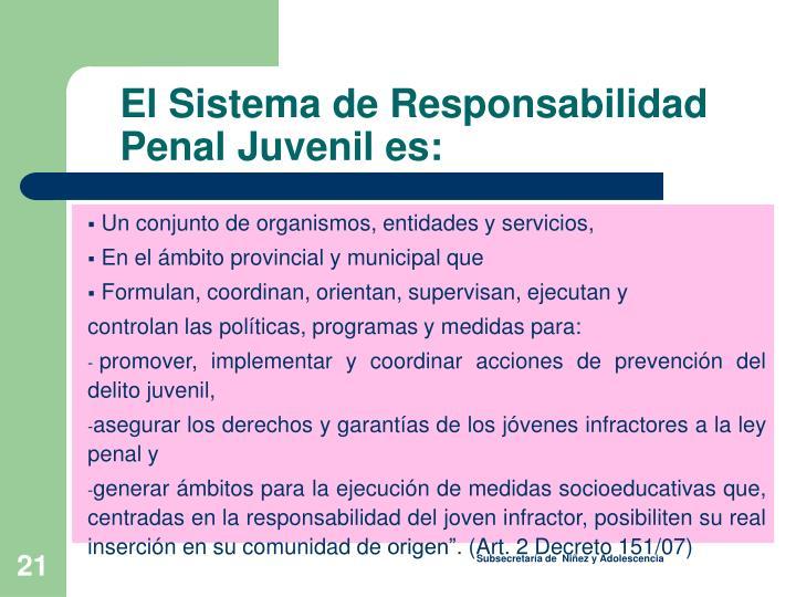 El Sistema de Responsabilidad Penal Juvenil es: