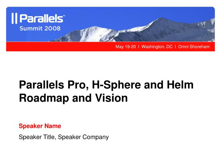 Parallels Pro, H-Sphere and Helm Roadmap and Vision