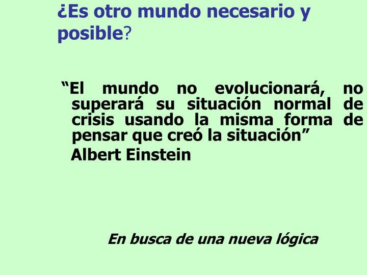 """""""El mundo no evolucionará, no superará su situación normal de crisis usando la misma forma de pensar que creó la situación"""""""