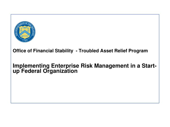 Office of Financial Stability  - Troubled Asset Relief Program