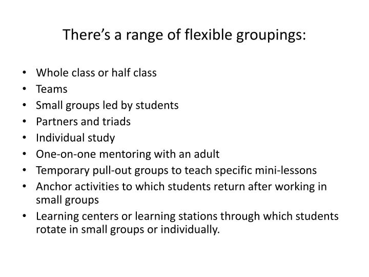 There's a range of flexible groupings: