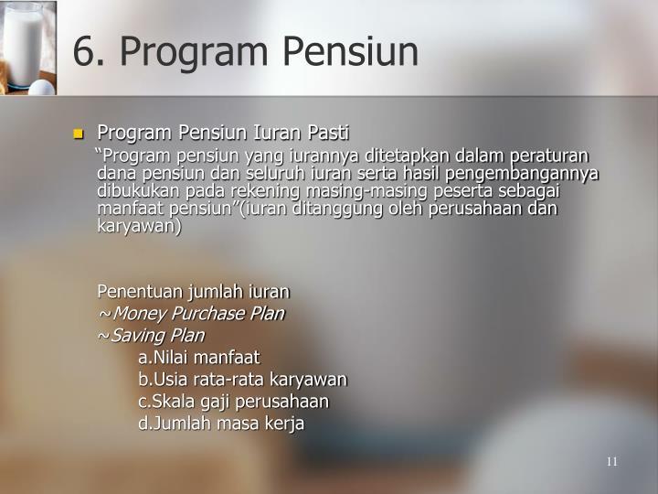 6. Program Pensiun
