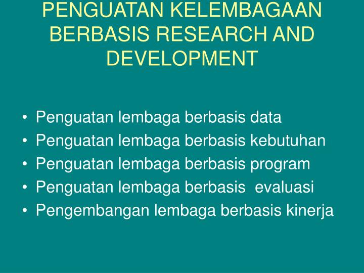 PENGUATAN KELEMBAGAAN BERBASIS RESEARCH AND DEVELOPMENT