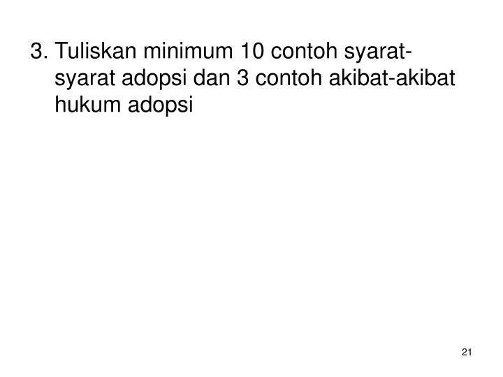 3. Tuliskan minimum 10 contoh syarat-syarat adopsi dan 3 contoh akibat-akibat hukum adopsi
