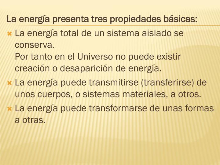La energía presenta tres propiedades básicas: