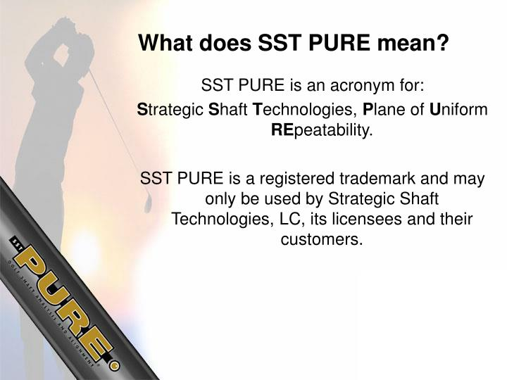 What does SST PURE mean?