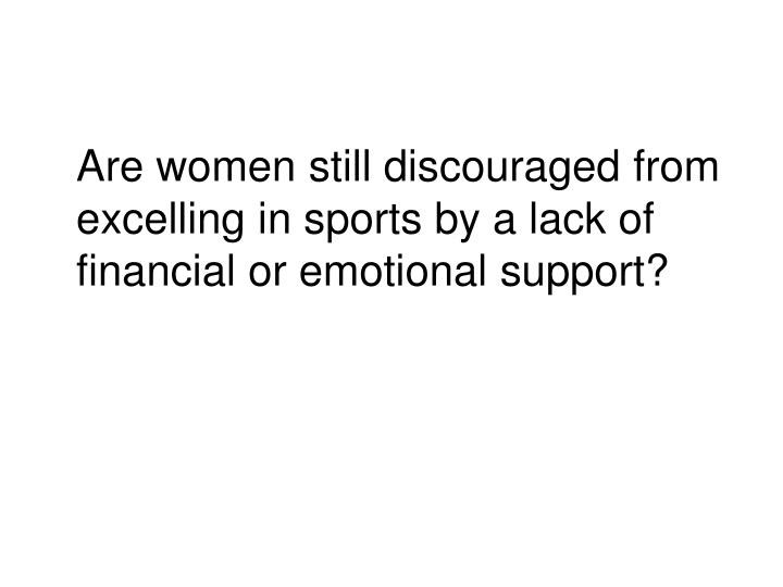 Are women still discouraged from excelling in sports by a lack of financial or emotional support?