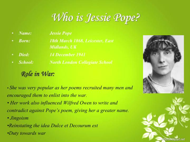 jessie pope Jessie pope war girls jessie pope -english author, born in leicester march 18, 1868-education- north london collegiate school for girls from 1883 to 1886.