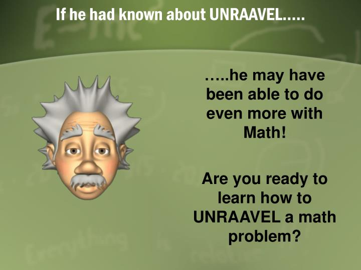 If he had known about UNRAAVEL…..