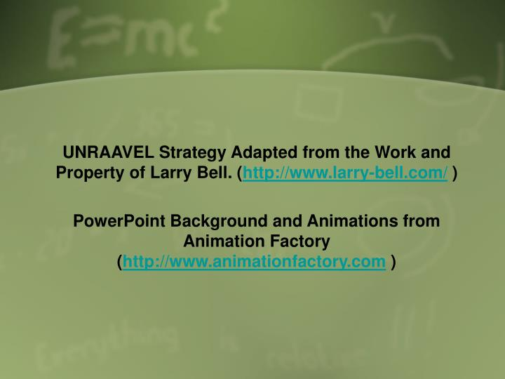 UNRAAVEL Strategy Adapted from the Work and Property of Larry Bell. (