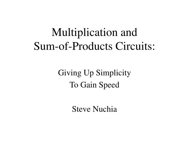 Multiplication and sum of products circuits