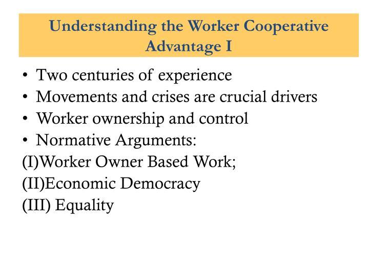 Understanding the Worker Cooperative Advantage I