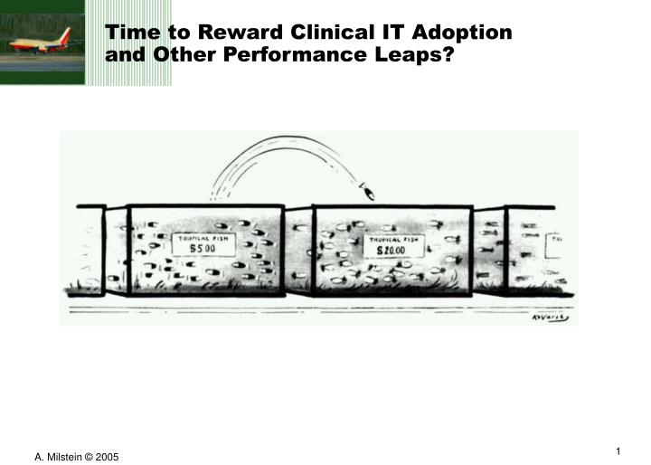Time to reward clinical it adoption and other performance leaps