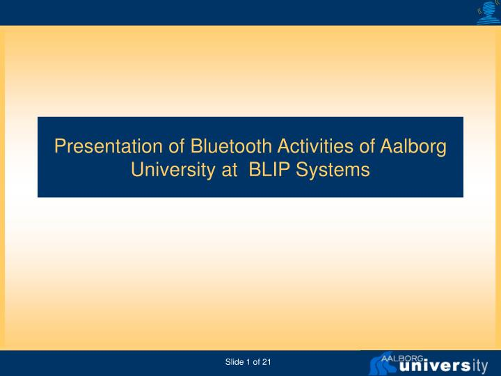 Presentation of bluetooth activities of aalborg university at blip systems