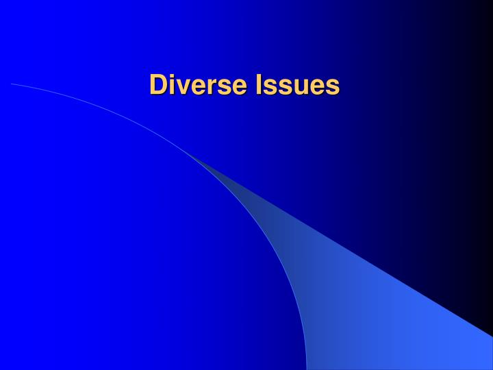 Diverse Issues