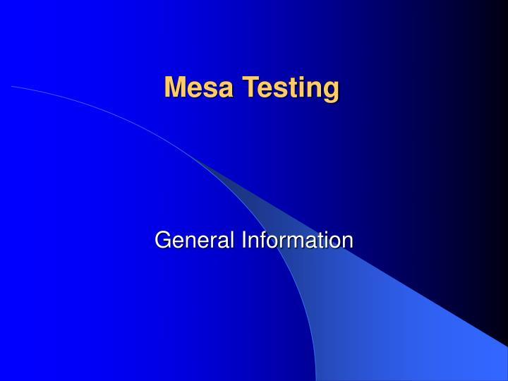 Mesa Testing