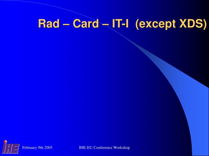 Rad – Card – IT-I  (except XDS)