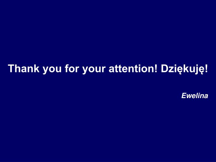Thank you for your attention! Dziękuję!