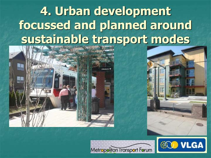 4. Urban development focussed and planned around sustainable transport modes