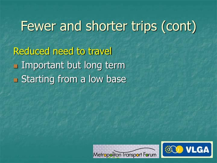 Fewer and shorter trips (cont)
