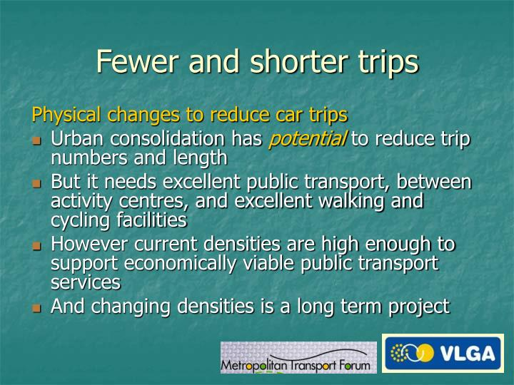 Fewer and shorter trips