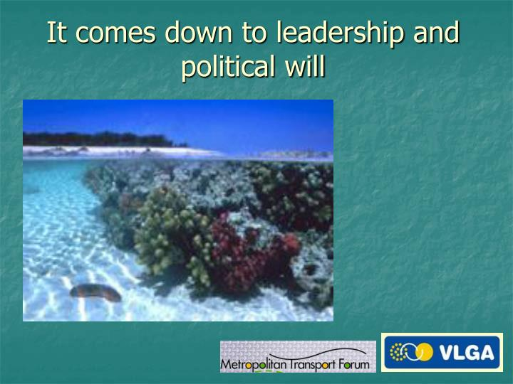 It comes down to leadership and political will