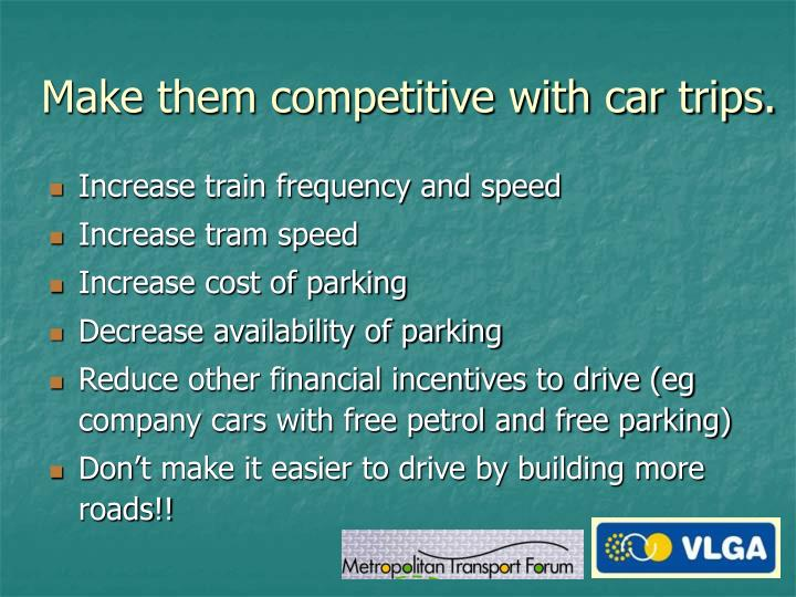 Make them competitive with car trips.