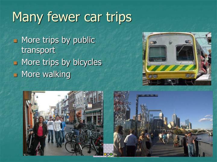 Many fewer car trips
