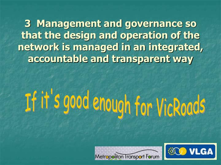 3  Management and governance so that the design and operation of the network is managed in an integrated, accountable and transparent way