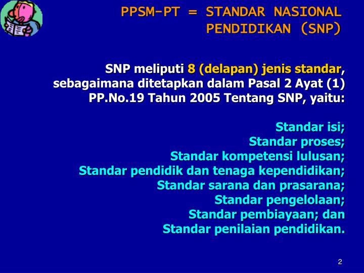 PPSM-PT = STANDAR NASIONAL PENDIDIKAN (SNP)